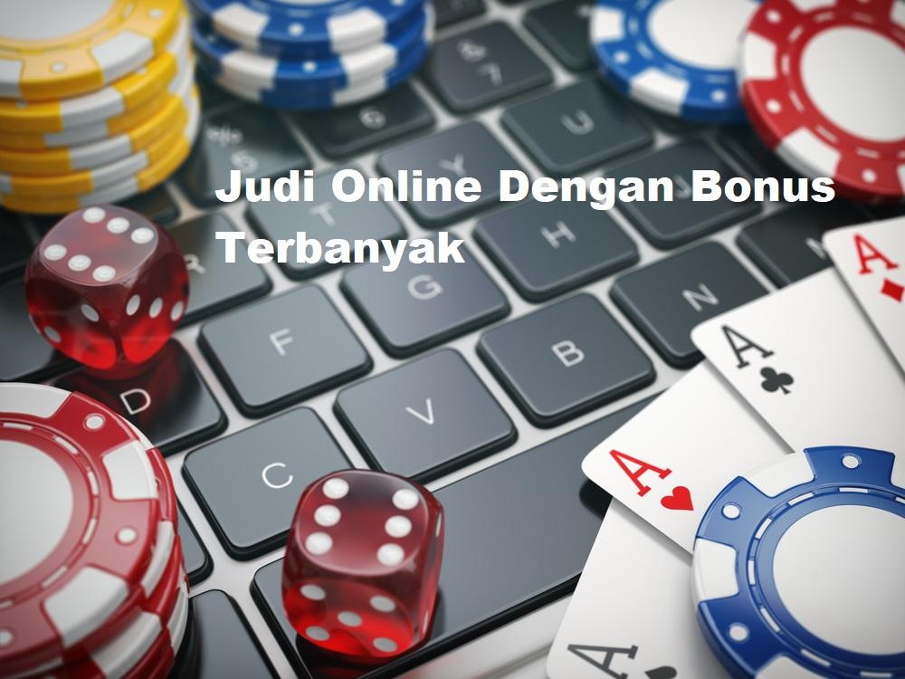 Judi Online Dengan Bonus Terbanyak