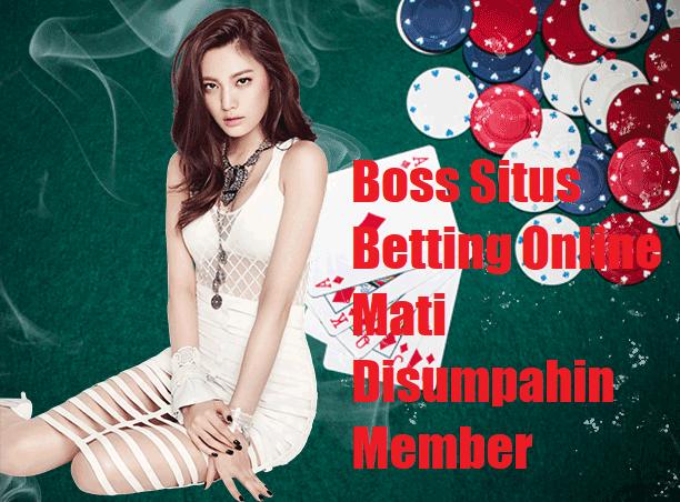 Boss Situs Betting Online Mati Disumpahin Member