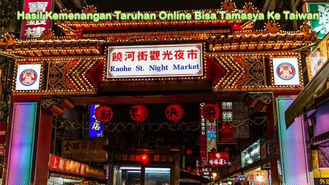 Hasil Kemenangan Taruhan Online Bisa Tamasya Ke Taiwan