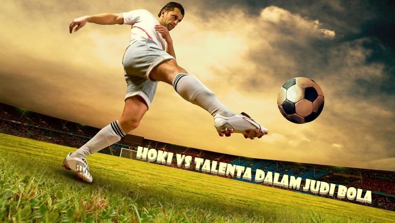 Hoki VS Talenta Dalam Judi Bola